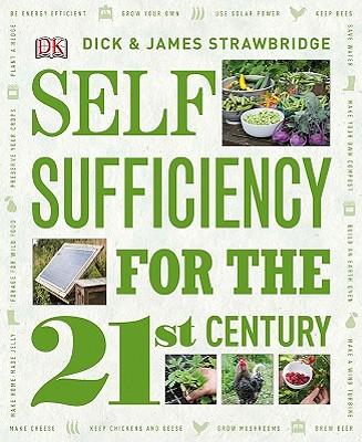 Self Sufficiency for the 21st Century By Strawbridge, Dick/ Strawbridge, James